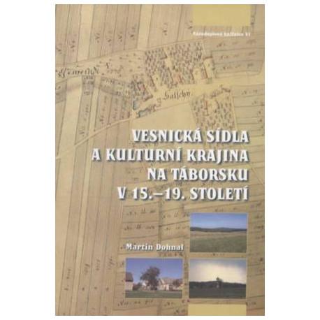 Dohnal Martin: Vesnická sídla a kulturní krajina na Táborsku v 15.-19. století.