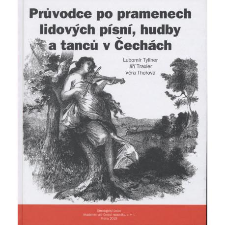 Tyllner Lubomír, Traxler Jiří, Thořová Věra: Průvodce po pramenech lidových písní, hudby a tanců v Čechách