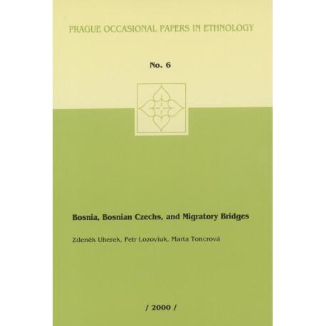 Uherek Zdeněk, Lozoviuk Petr, Toncrová Marta: Bosnia, Bosnian Czechs, and Migratory Bridges.