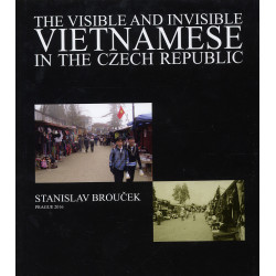 Brouček Stanislav: The Visible and Invisible Vietnamese in the Czech Republic